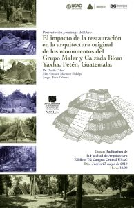 Impacto en la restauración de la arquitectura original del Grupo Maler y Calzada Blom, Yaxha, Petén. @ Auditorio de la Facultad de Arquitectura